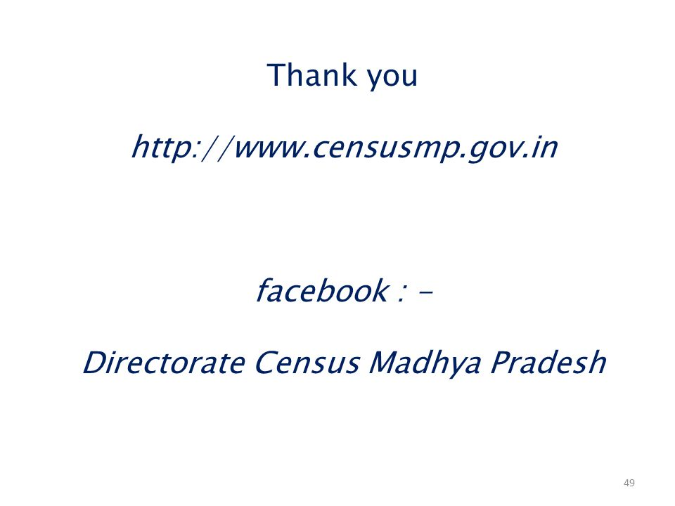 Thank you http://www.censusmp.gov.in facebook : - Directorate Census Madhya Pradesh 49