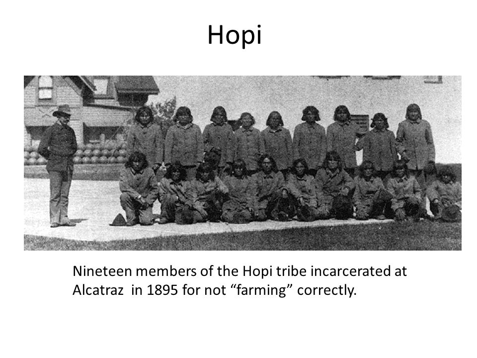 Nineteen members of the Hopi tribe incarcerated at Alcatraz in 1895 for not farming correctly.