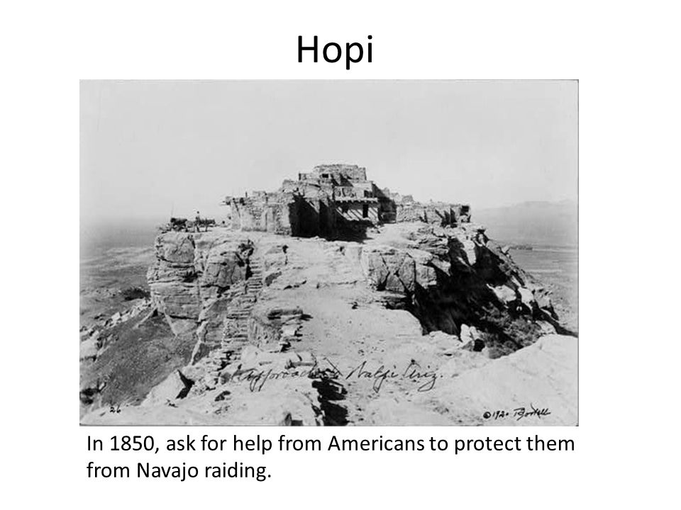 Hopi In 1850, ask for help from Americans to protect them from Navajo raiding.