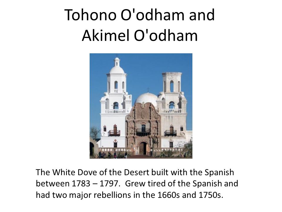 The White Dove of the Desert built with the Spanish between 1783 – 1797.
