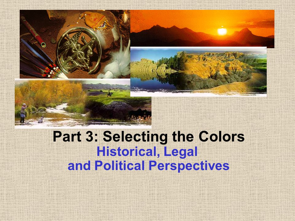 Part 3: Selecting the Colors Historical, Legal and Political Perspectives