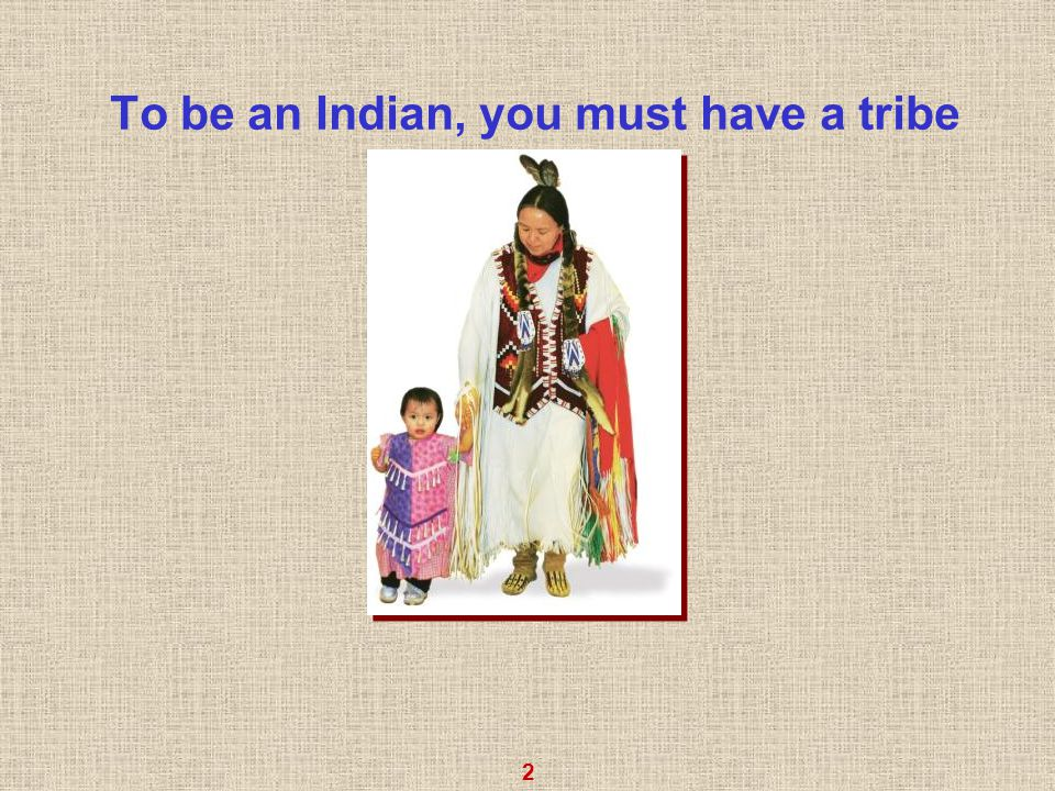 2 To be an Indian, you must have a tribe