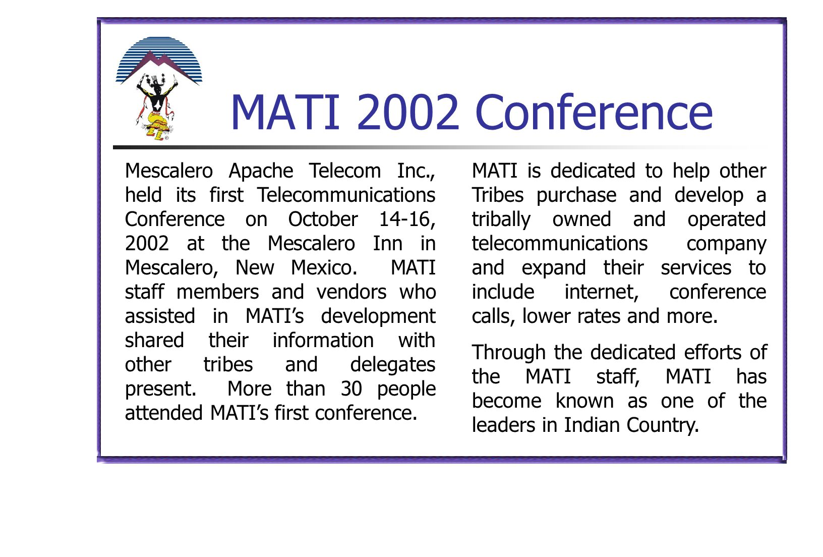 MATI 2002 Conference MATI is dedicated to help other Tribes purchase and develop a tribally owned and operated telecommunications company and expand t