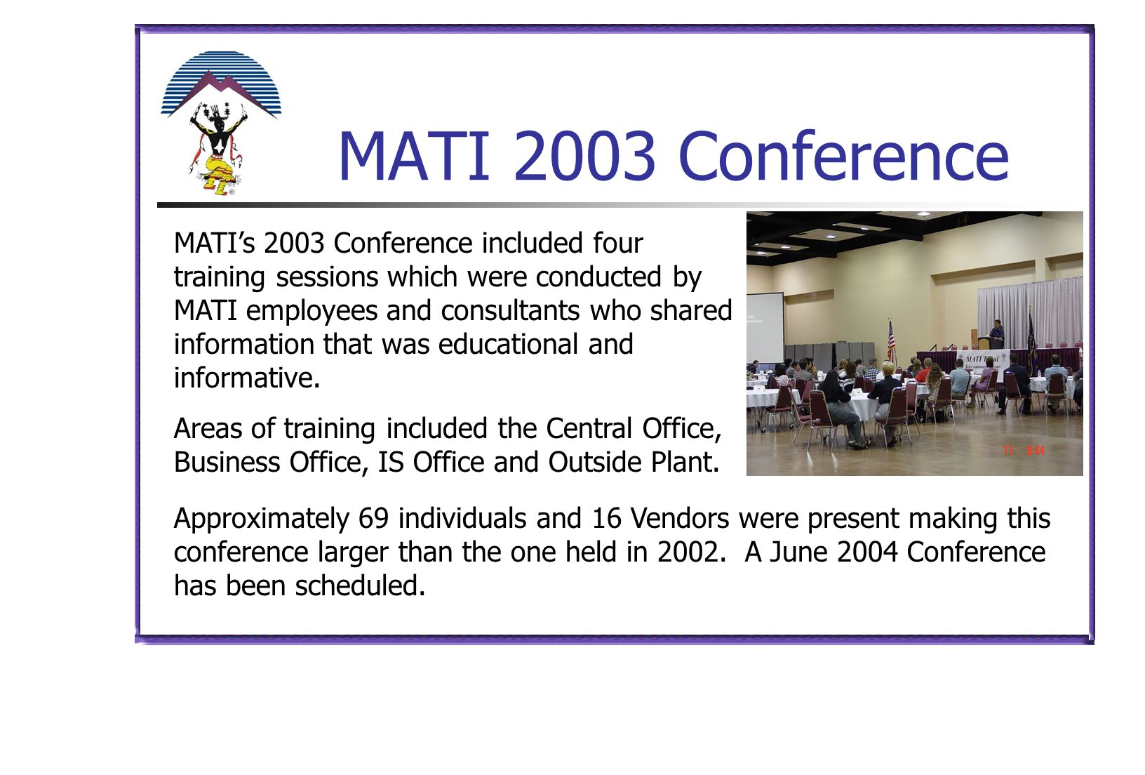 MATI 2003 Conference MATI's 2003 Conference included four training sessions which were conducted by MATI employees and consultants who shared informat