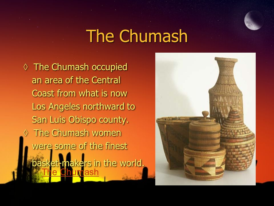 California was the home to many tribes: ◊Chumash ◊Pomo ◊Huma ◊And many more groups of Native Americans ◊Chumash ◊Pomo ◊Huma ◊And many more groups of Native Americans PomoHuma