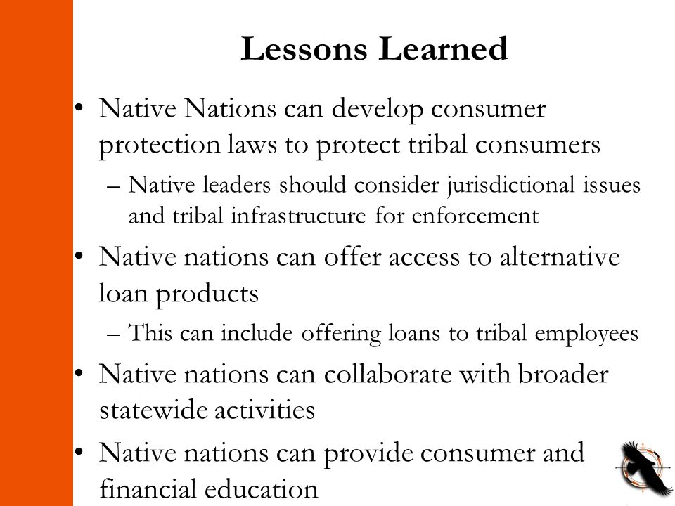 Lessons Learned Native Nations can develop consumer protection laws to protect tribal consumers –Native leaders should consider jurisdictional issues