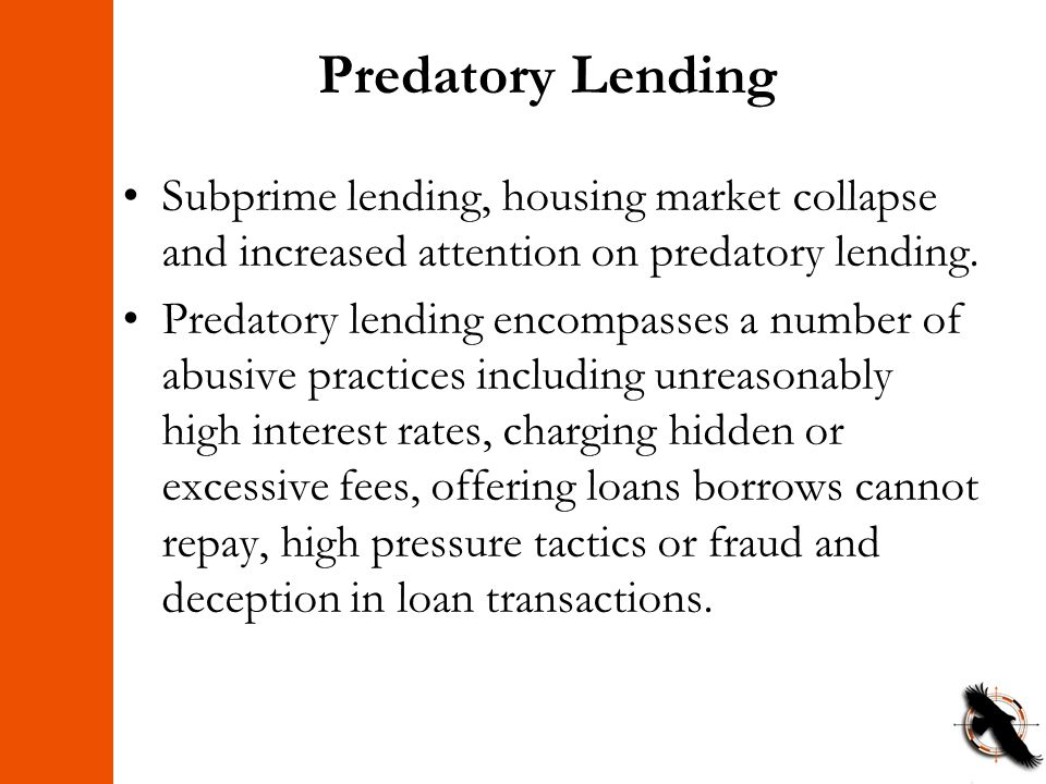 Predatory Lending Subprime lending, housing market collapse and increased attention on predatory lending. Predatory lending encompasses a number of ab