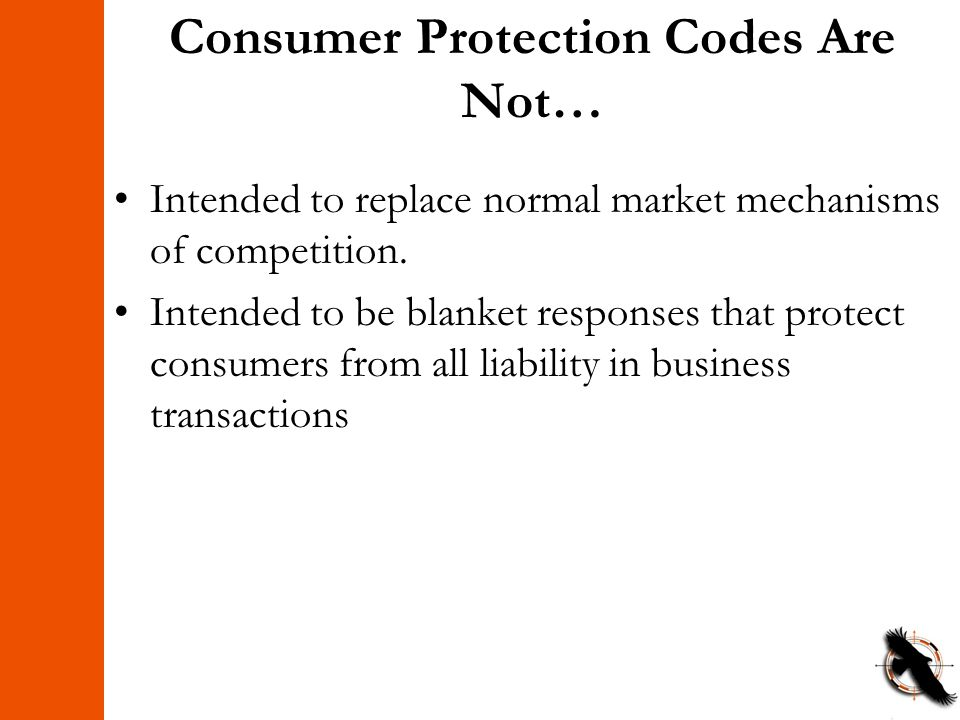 Consumer Protection Codes Are Not… Intended to replace normal market mechanisms of competition.