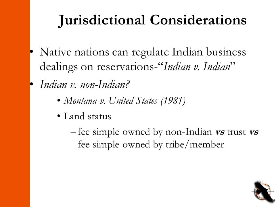 """Jurisdictional Considerations Native nations can regulate Indian business dealings on reservations-""""Indian v. Indian"""" Indian v. non-Indian? Montana v."""