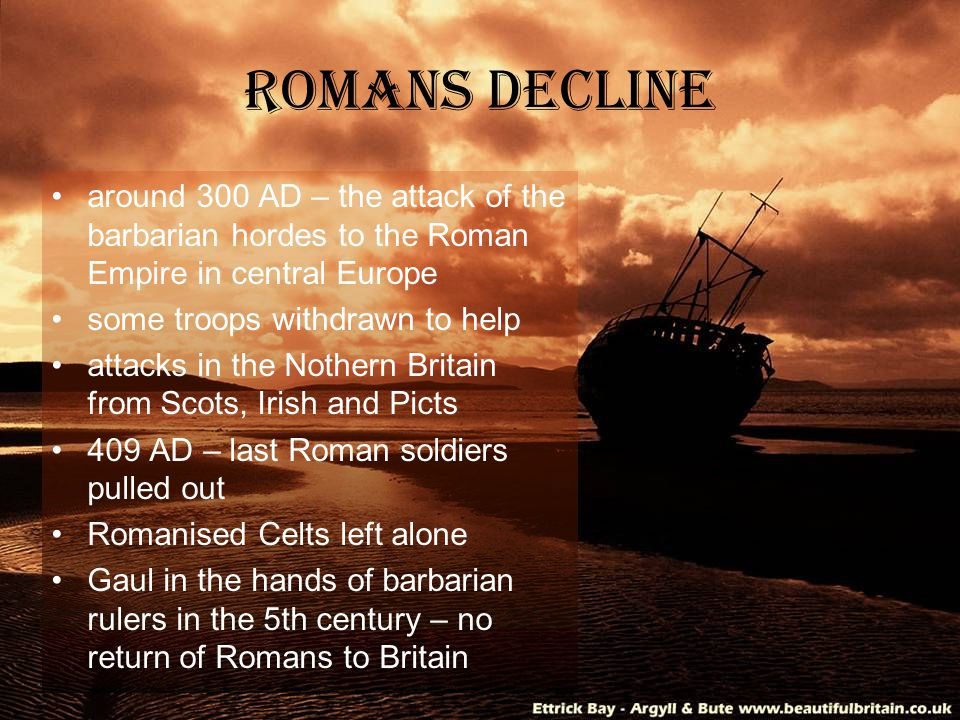 Romans Decline around 300 AD – the attack of the barbarian hordes to the Roman Empire in central Europe some troops withdrawn to help attacks in the N