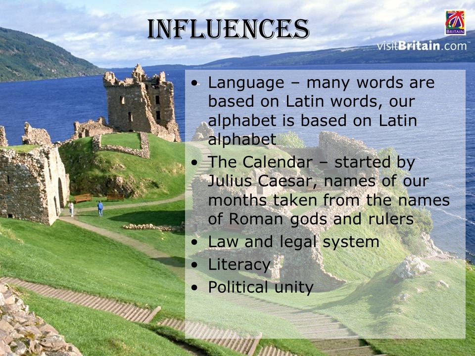 Influences Language – many words are based on Latin words, our alphabet is based on Latin alphabet The Calendar – started by Julius Caesar, names of o