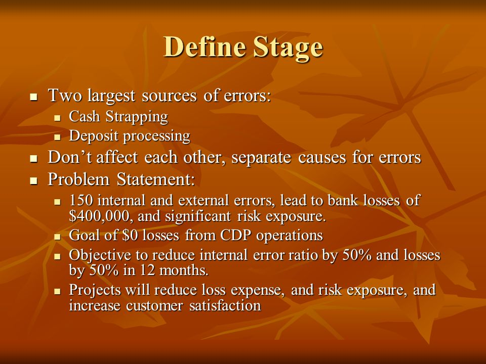 Define Stage Two largest sources of errors: Two largest sources of errors: Cash Strapping Cash Strapping Deposit processing Deposit processing Don't a