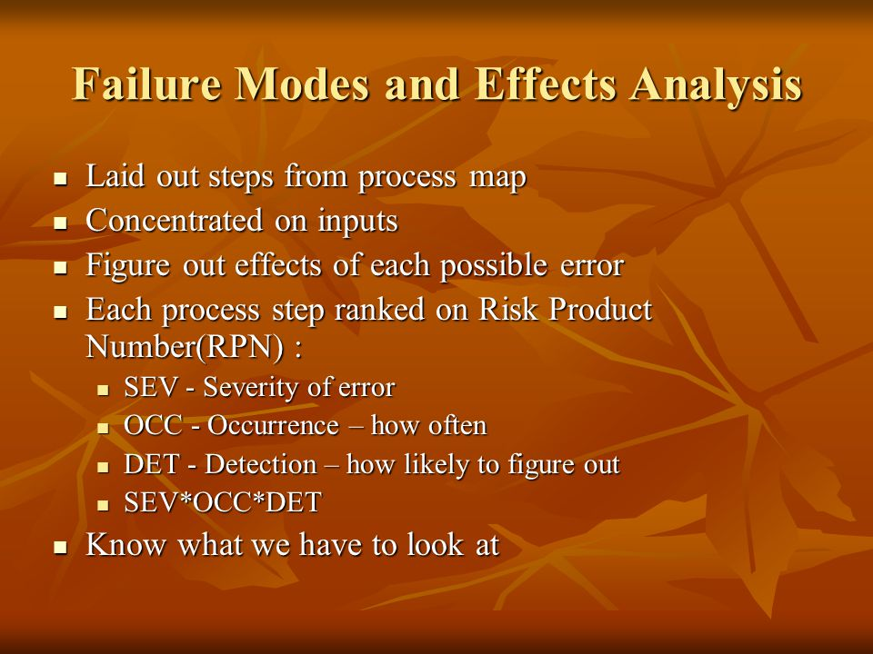 Failure Modes and Effects Analysis Laid out steps from process map Laid out steps from process map Concentrated on inputs Concentrated on inputs Figur