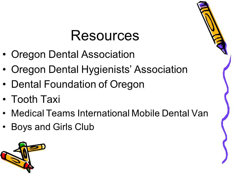 Resources Oregon Dental Association Oregon Dental Hygienists' Association Dental Foundation of Oregon Tooth Taxi Medical Teams International Mobile Dental Van Boys and Girls Club