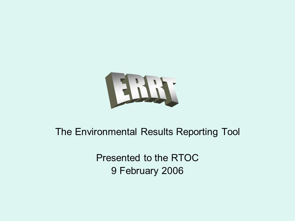 The Environmental Results Reporting Tool Presented to the RTOC 9 February 2006