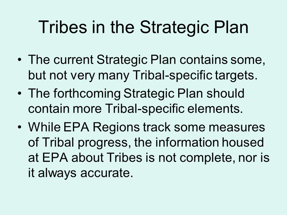 Tribes in the Strategic Plan The current Strategic Plan contains some, but not very many Tribal-specific targets. The forthcoming Strategic Plan shoul