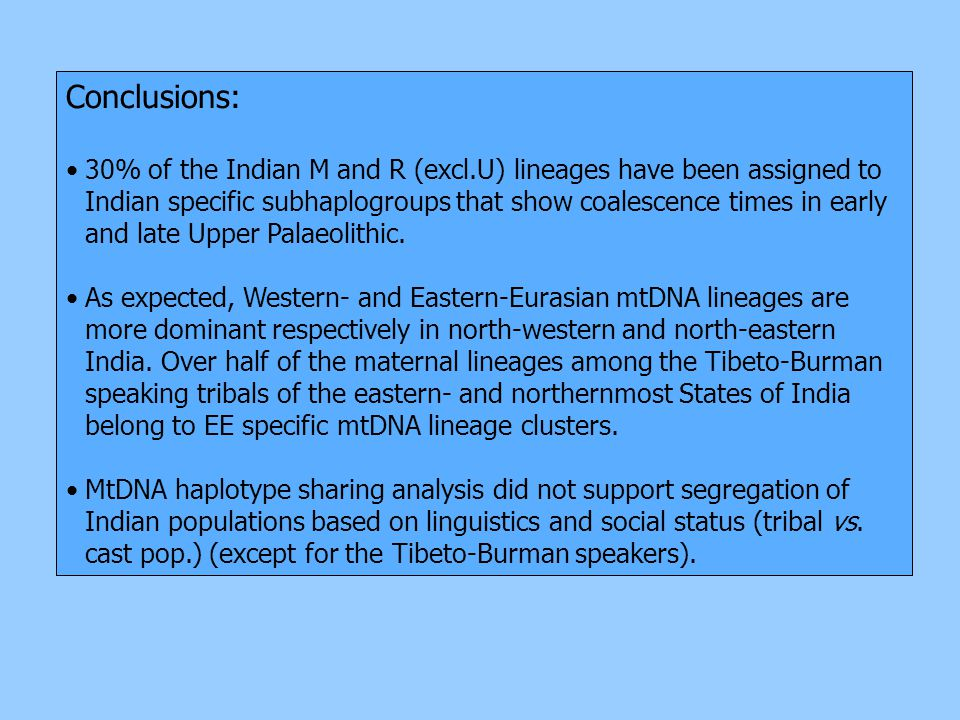 Conclusions: 30% of the Indian M and R (excl.U) lineages have been assigned to Indian specific subhaplogroups that show coalescence times in early and late Upper Palaeolithic.