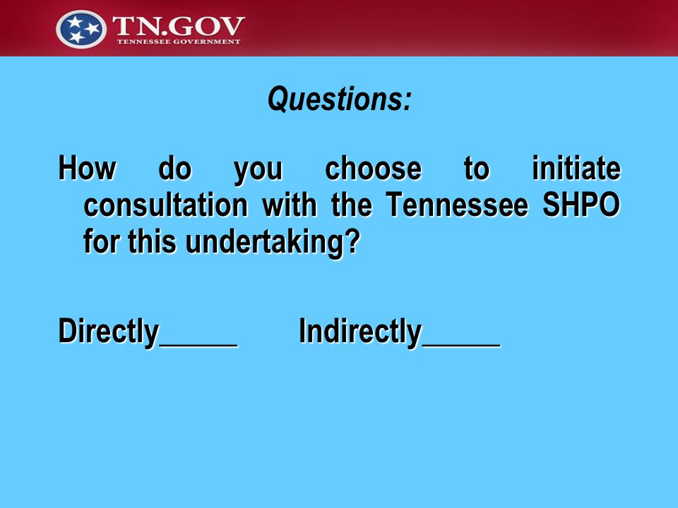 Questions: How do you choose to initiate consultation with the Tennessee SHPO for this undertaking.