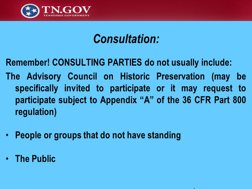 Remember! CONSULTING PARTIES do not usually include: The Advisory Council on Historic Preservation (may be specifically invited to participate or it m