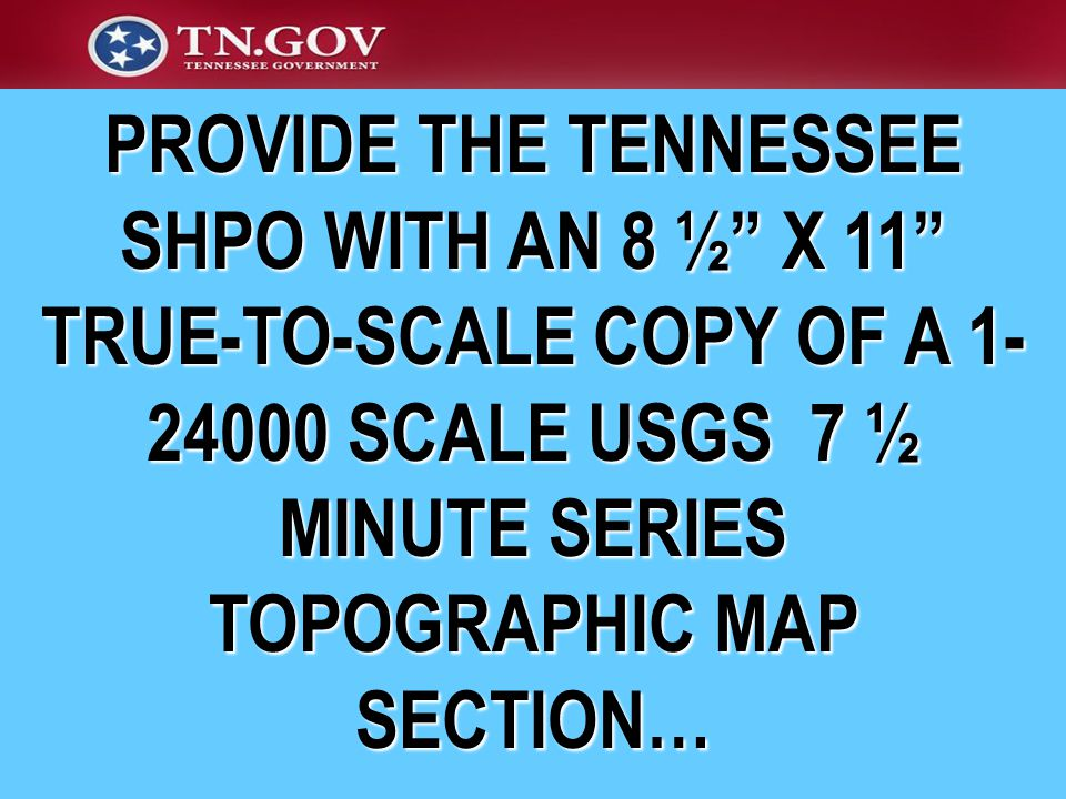 PROVIDE THE TENNESSEE SHPO WITH AN 8 ½ X 11 TRUE-TO-SCALE COPY OF A 1- 24000 SCALE USGS 7 ½ MINUTE SERIES TOPOGRAPHIC MAP SECTION…