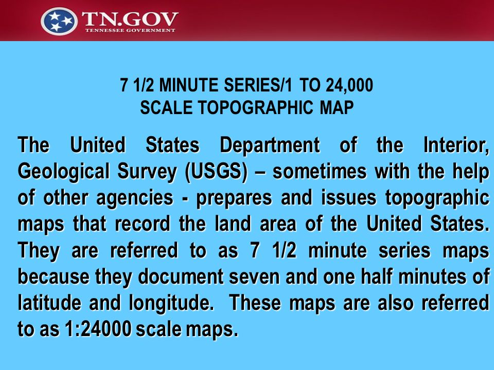 The United States Department of the Interior, Geological Survey (USGS) – sometimes with the help of other agencies - prepares and issues topographic maps that record the land area of the United States.