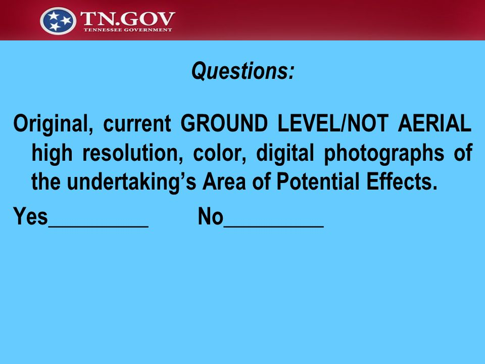 Questions: Original, current GROUND LEVEL/NOT AERIAL high resolution, color, digital photographs of the undertaking's Area of Potential Effects.