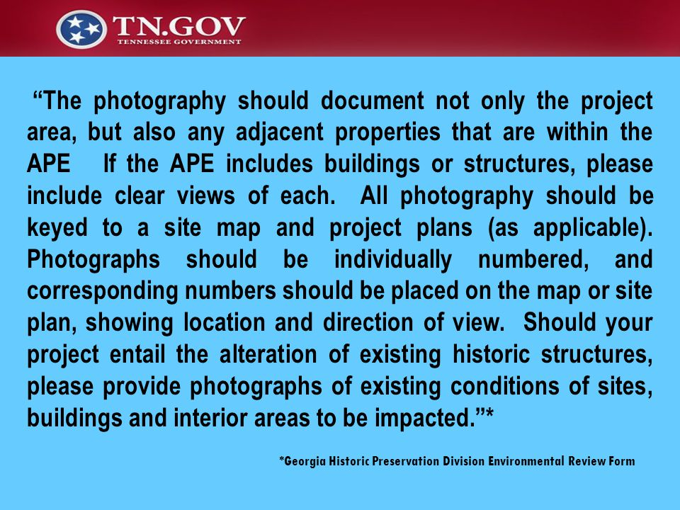 The photography should document not only the project area, but also any adjacent properties that are within the APE If the APE includes buildings or structures, please include clear views of each.