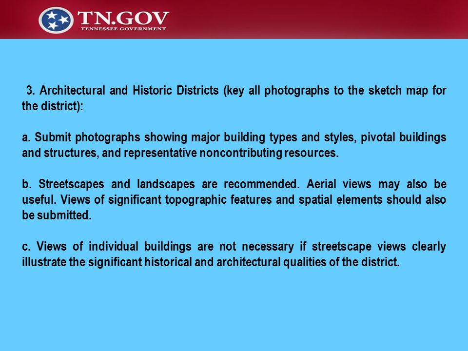 3. Architectural and Historic Districts (key all photographs to the sketch map for the district): a. Submit photographs showing major building types a