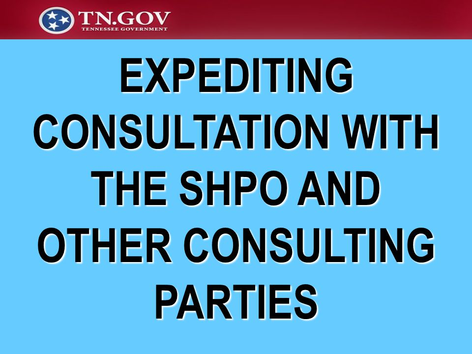 EXPEDITING CONSULTATION WITH THE SHPO AND OTHER CONSULTING PARTIES