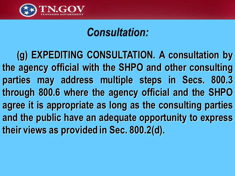 Consultation: (g) EXPEDITING CONSULTATION. A consultation by the agency official with the SHPO and other consulting parties may address multiple steps