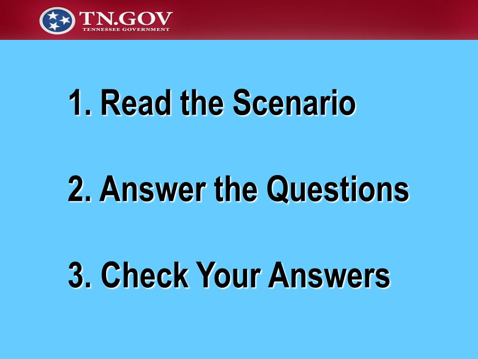 1. Read the Scenario 2. Answer the Questions 3. Check Your Answers