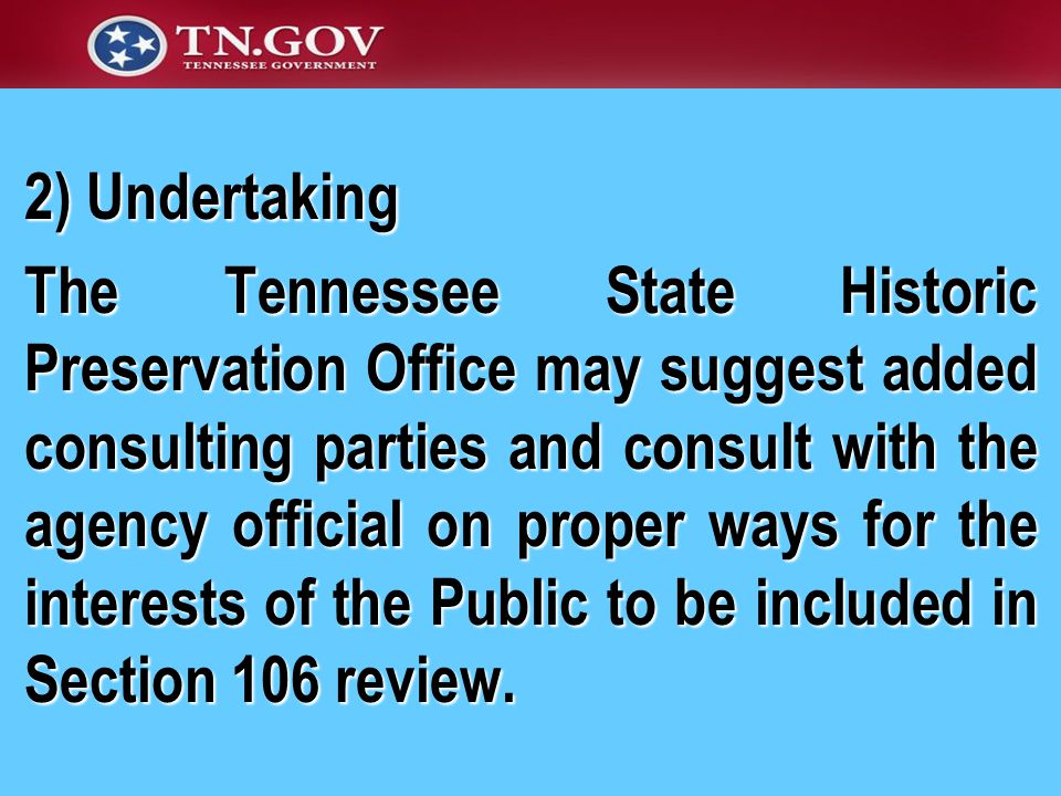 2) Undertaking The Tennessee State Historic Preservation Office may suggest added consulting parties and consult with the agency official on proper ways for the interests of the Public to be included in Section 106 review.