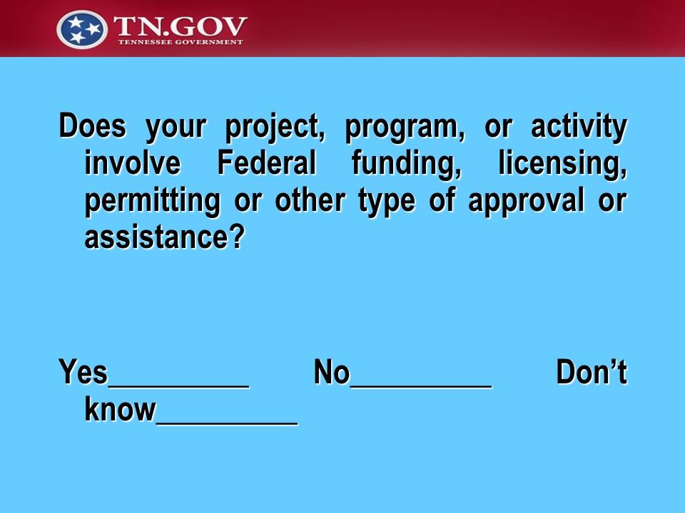 Does your project, program, or activity involve Federal funding, licensing, permitting or other type of approval or assistance.