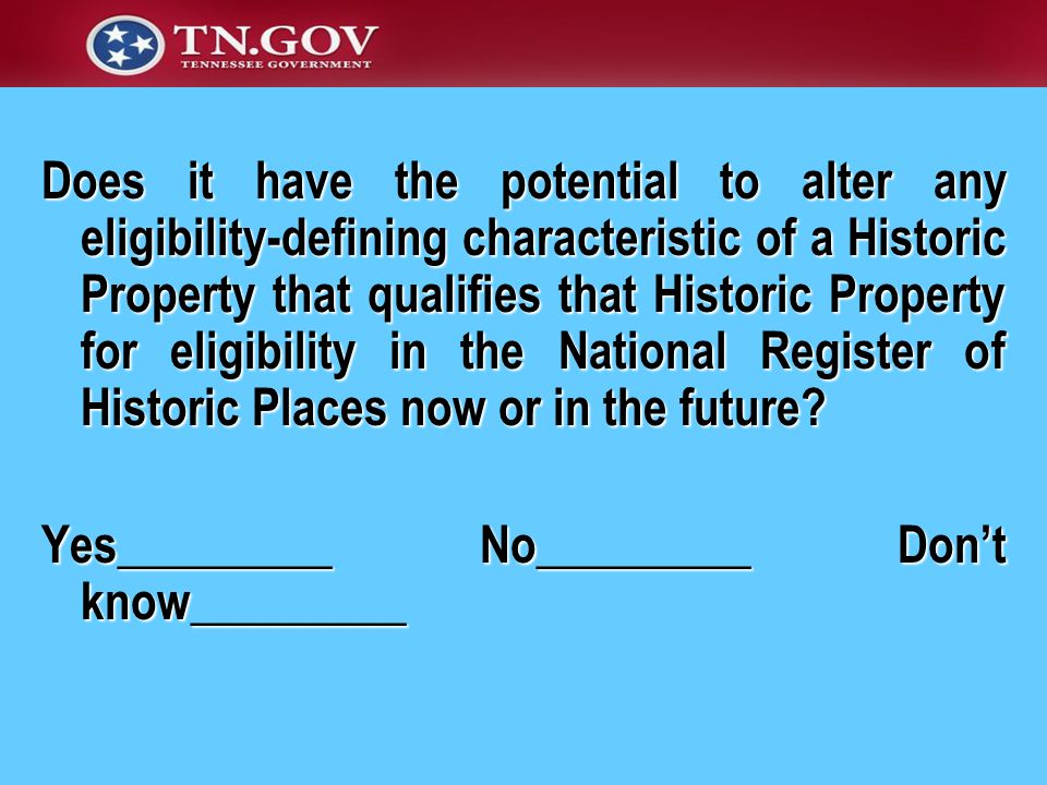 Does it have the potential to alter any eligibility-defining characteristic of a Historic Property that qualifies that Historic Property for eligibility in the National Register of Historic Places now or in the future.