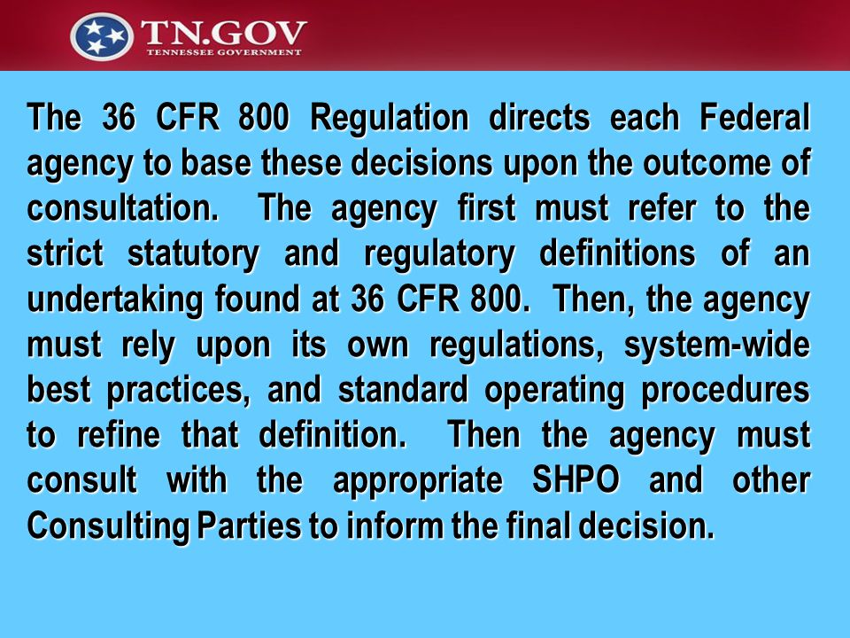 The 36 CFR 800 Regulation directs each Federal agency to base these decisions upon the outcome of consultation.
