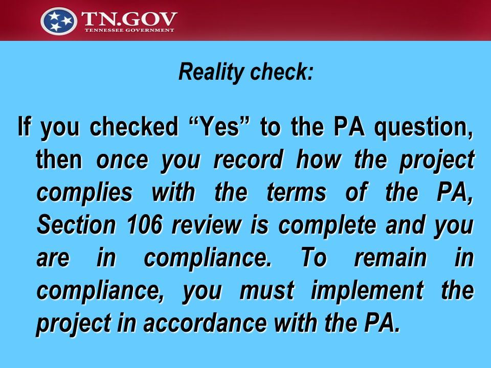 Reality check: If you checked Yes to the PA question, then once you record how the project complies with the terms of the PA, Section 106 review is complete and you are in compliance.