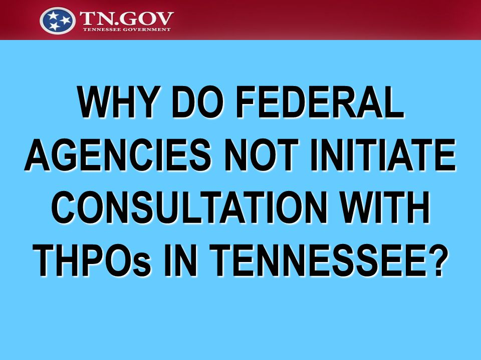 WHY DO FEDERAL AGENCIES NOT INITIATE CONSULTATION WITH THPOs IN TENNESSEE