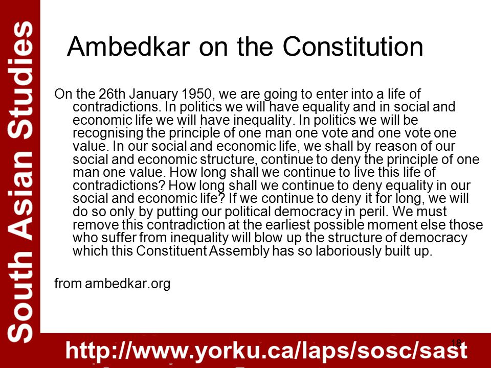 18 Ambedkar on the Constitution On the 26th January 1950, we are going to enter into a life of contradictions.