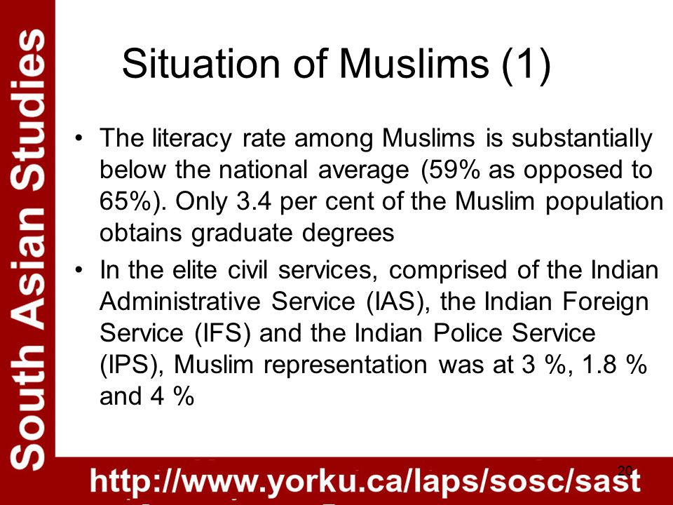 20 Situation of Muslims (1) The literacy rate among Muslims is substantially below the national average (59% as opposed to 65%).