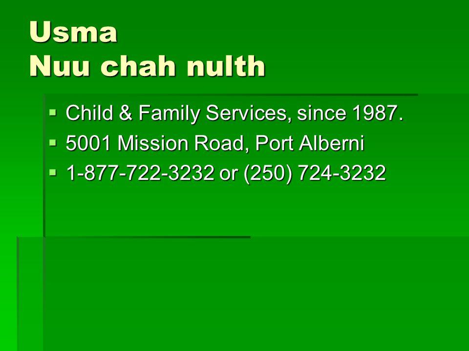 Usma Nuu chah nulth  Child & Family Services, since 1987.  5001 Mission Road, Port Alberni  1-877-722-3232 or (250) 724-3232