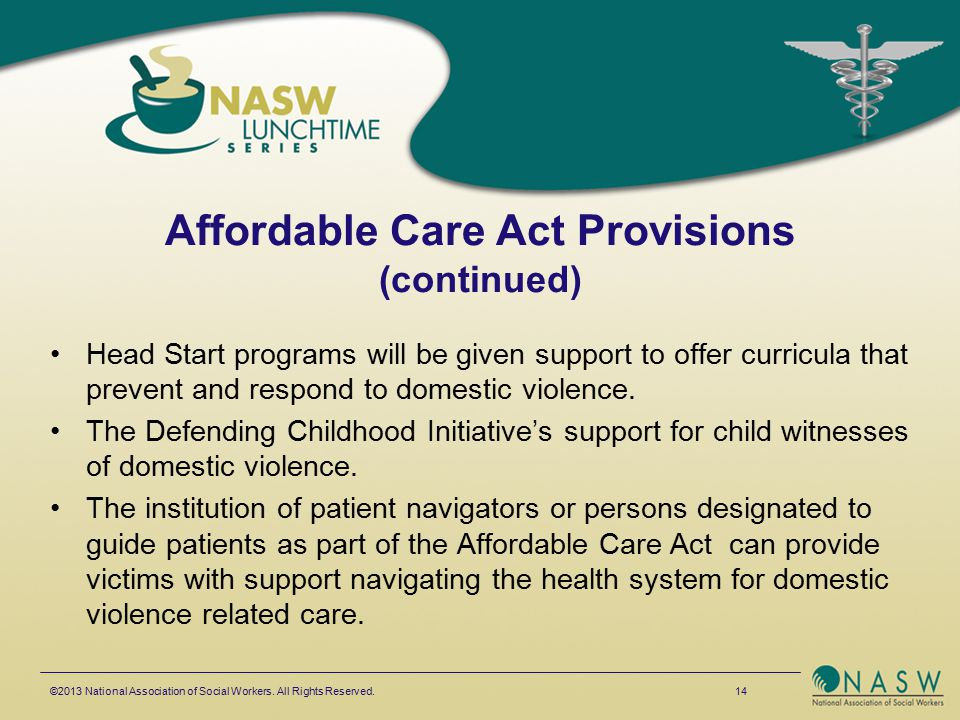 Affordable Care Act Provisions (continued) Head Start programs will be given support to offer curricula that prevent and respond to domestic violence.