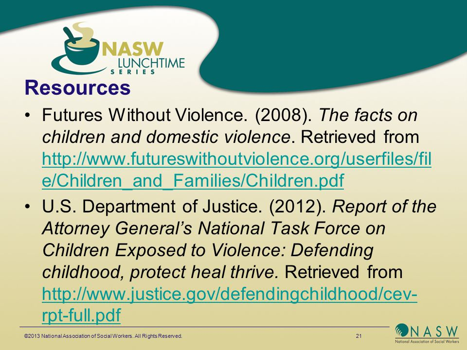 Resources Futures Without Violence. (2008). The facts on children and domestic violence. Retrieved from http://www.futureswithoutviolence.org/userfile