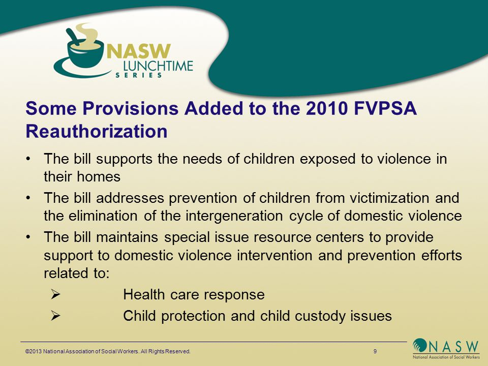 Some Provisions Added to the 2010 FVPSA Reauthorization The bill supports the needs of children exposed to violence in their homes The bill addresses