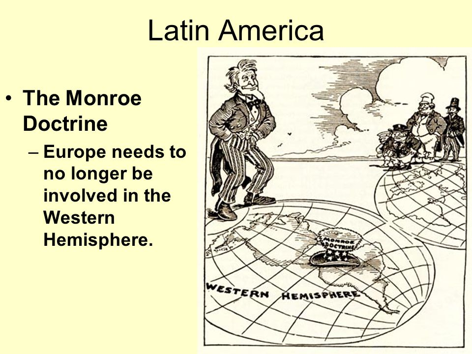 Competition over Latin America Since the early 1800's, the Monroe Doctrine had not had any major violations.