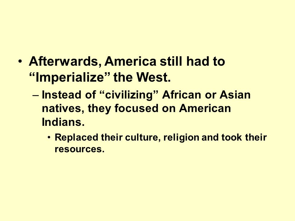 American Imperialism America's emergence on the global scene was delayed because of the Civil War.
