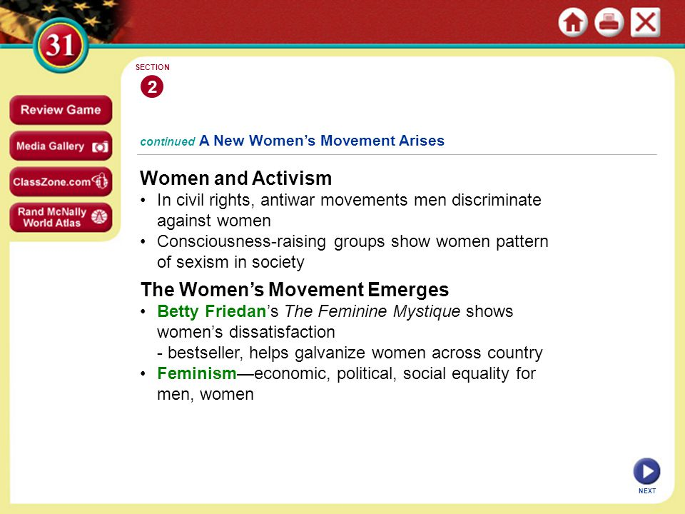 continued A New Women's Movement Arises Women and Activism In civil rights, antiwar movements men discriminate against women Consciousness-raising gro