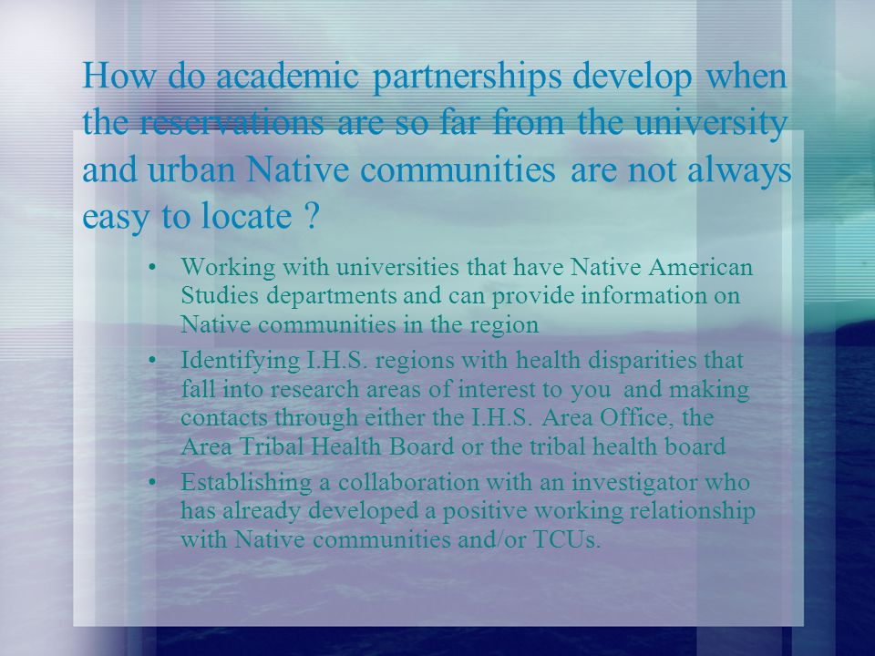 How do academic partnerships develop when the reservations are so far from the university and urban Native communities are not always easy to locate ?