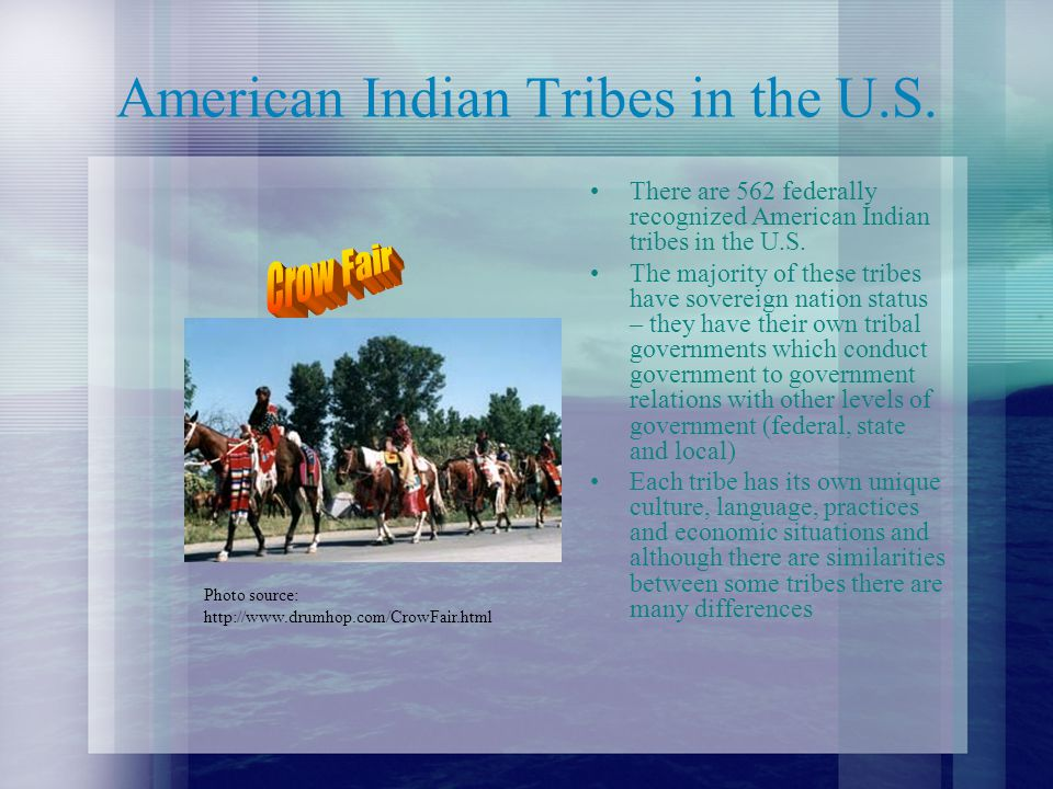 American Indian Tribes in the U.S. There are 562 federally recognized American Indian tribes in the U.S. The majority of these tribes have sovereign n