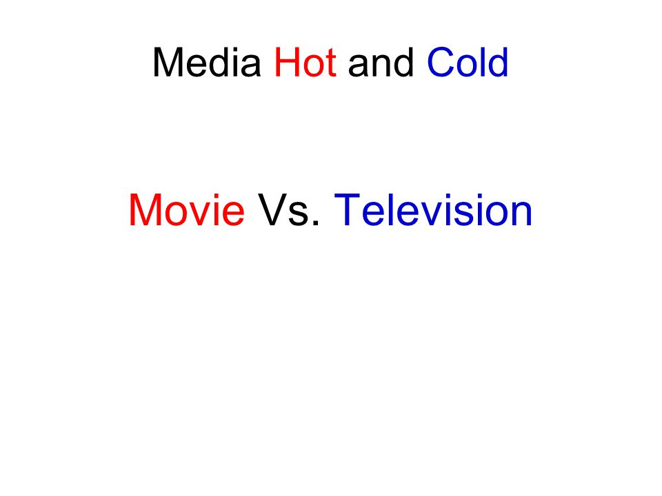 Media Hot and Cold Movie Vs. Television