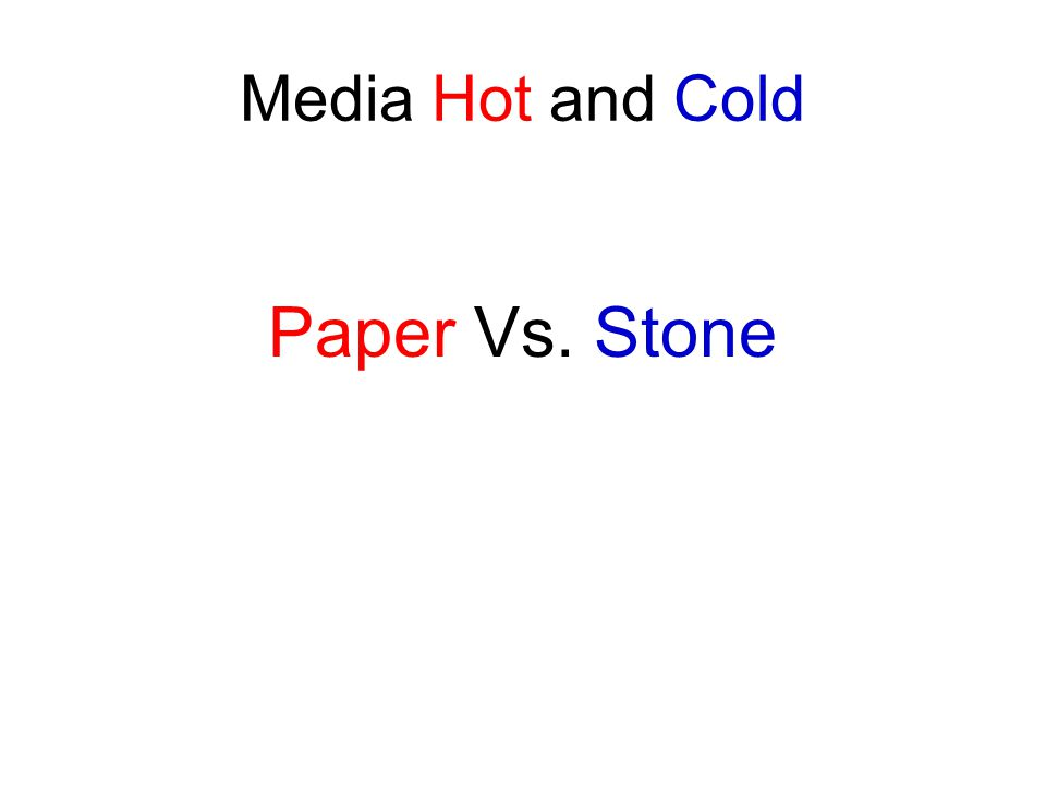 Media Hot and Cold Paper Vs. Stone